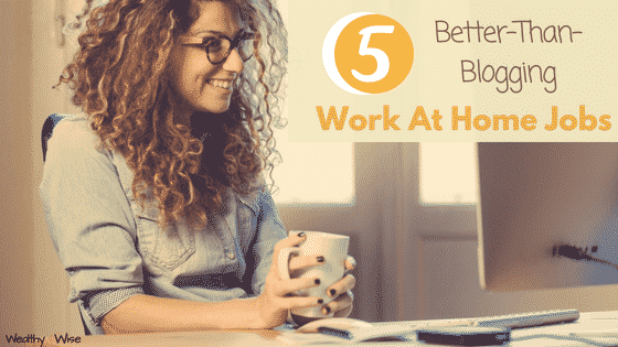 better than blogging work at home jobs
